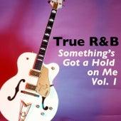 True R&B-Something's Got a Hold on Me, Vol. 1 de Various Artists