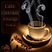 Cafe Chocolate Lounge, Vol. 2 (Delicious Coffee and Sunset Chill House) by Various Artists