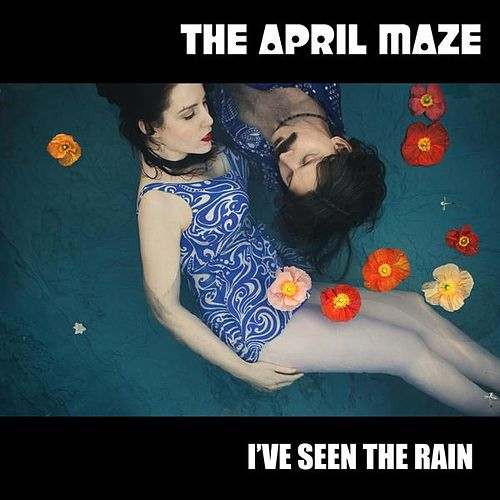 I've Seen the Rain by April Maze