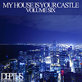 My House Is Your Castle, Vol. Six - Selected House Tunes by Various Artists