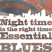Night Time is the Right Time - Essential Blues de Various Artists