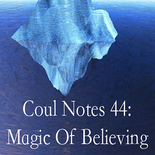 Coul Notes 44: Magic of Believing by Troy Coulon