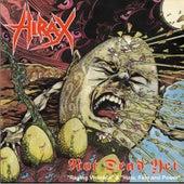 Not Dead Yet von Hirax