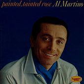 Painted, Tainted Rose by Al Martino