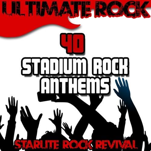 Ultimate Rock: 40 Stadium Rock Anthems by Starlite Rock Revival