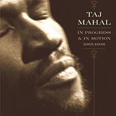 In Progress And In Motion: 1965-1998 by Taj Mahal