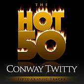 The Hot 50 - Conway Twitty (Fifty Classic Tracks) de Conway Twitty