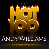 The Hot 100 - Andy Williams  (100 Essential Tracks) by Andy Williams