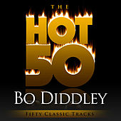 The Hot 50 - Bo Diddley (Fifty Classic Tracks) by Bo Diddley