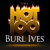 The Hot 100 - Burl Ives (100 Essential Tracks) by Burl Ives