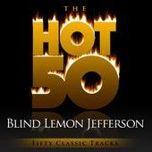 The Hot 50 - Blind Lemon Jefferson (Fifty Classic Tracks) by Blind Lemon Jefferson