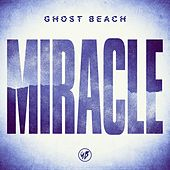 Miracle (Remixes) by Ghost Beach