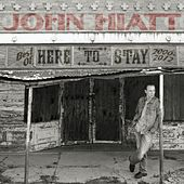 Here To Stay - Best Of 2000-2012 by John Hiatt