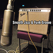 Smooth Jazz & Funk Groove by Various Artists