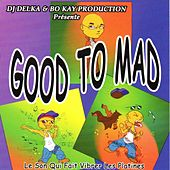Good to Mad (DJ Delka & BoKay Production présente - Le son qui fait vibrer les platines) by Various Artists