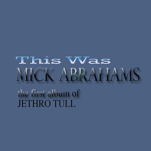 Mick Abrahams (The First Album of Jethro Tull) by Mick Abrahams
