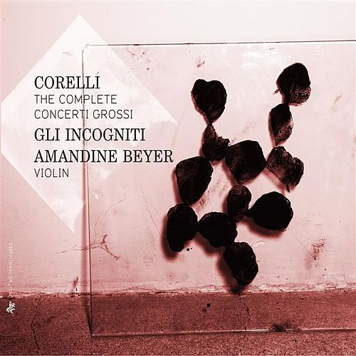 Corelli: The Complete Concerti Grossi by Amandine Beyer