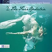 The Shakespeare Concert Series, Vol.2: The Fair Ophelia by Various Artists