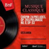 Chopin: 24 Préludes, Op. 28 & Polonaise No. 6, Op. 53 (Stereo Version) by Géza Anda