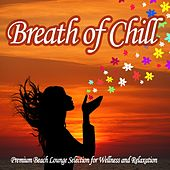 Breath of Chill - Premium Beach Lounge Selection for Wellness and Relaxation by Various Artists