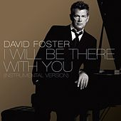 I Will Be There With You [Instrumental Version] von David Foster