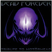 Dead Forever: Tribute to Motörhead by Various Artists