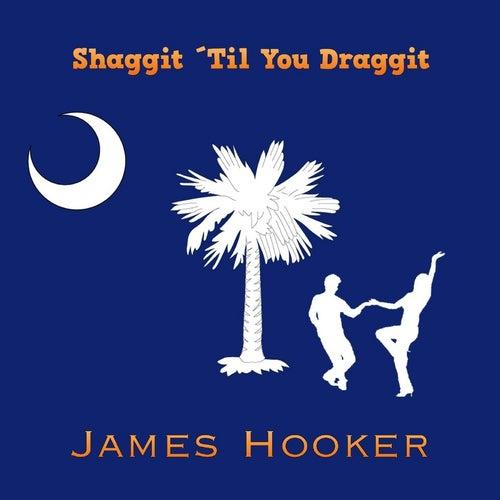 Shaggit 'til You Draggit by James Hooker