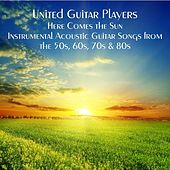 Here Comes the Sun - Instrumental Acoustic Guitar Songs from the 50s, 60s, 70s & 80s by United Guitar Players