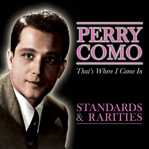 That's Where I Came In - Standards & Rarities by Perry Como