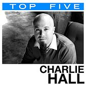 Top 5: Hits by Charlie Hall (1)