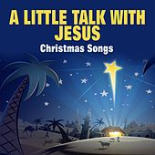 A Little Talk With Jesus Christmas Songs von Various Artists