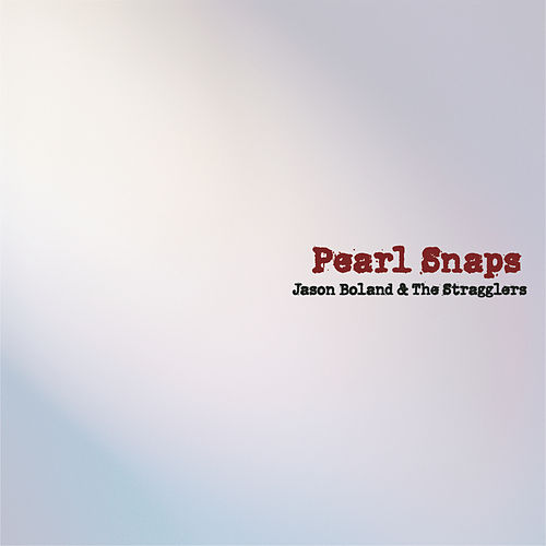 Pearl Snaps by Jason Boland