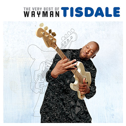 The Very Best of Wayman Tisdale by Wayman Tisdale
