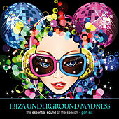Ibiza Underground Madness - The Essential Sound Of The Season Part 6 by Various Artists