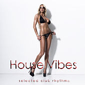 House Vibes (Selected Club Rhythms) by Various Artists