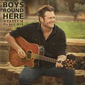 Boys 'Round Here Stadium Dance Mix by Blake Shelton