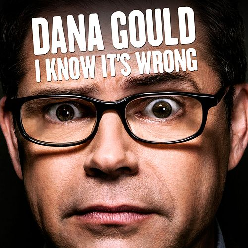 I Know It's Wrong by Dana Gould
