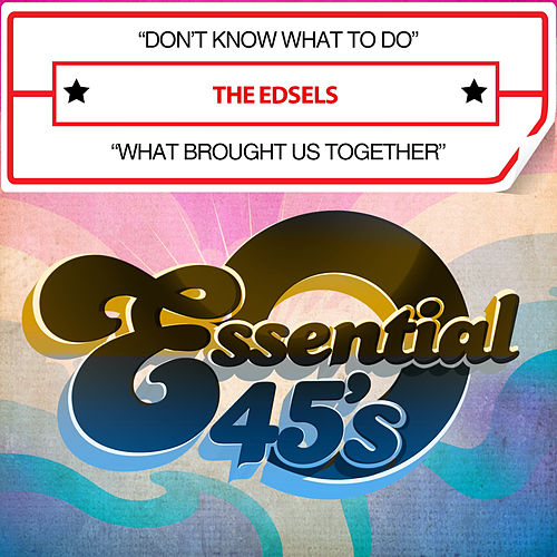 Don't Know What to Do / What Brought Us Together (Digital 45) by The Edsels