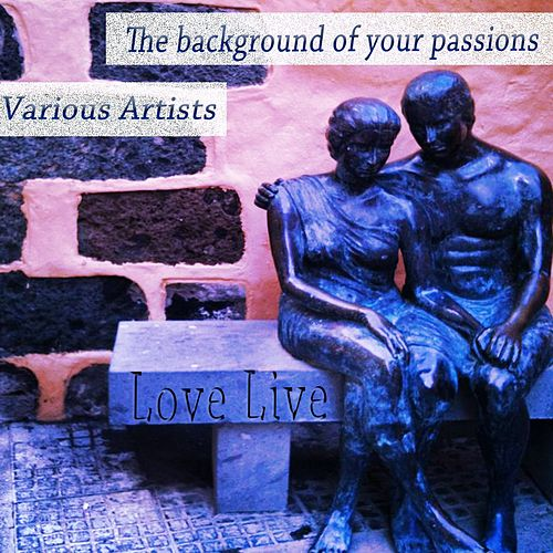 Love Live (The Background of Your Passions) by Various Artists