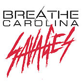 Savages by Breathe Carolina