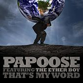 That's My Word by Papoose