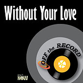 Without Your Love by Off the Record