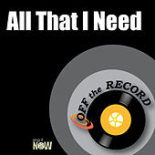 All That I Need by Off the Record