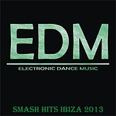 EDM Smash Hits Ibiza 2013 by Various Artists