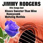 Hits Songs And Kisses Sweeter Than Wine von Jimmy Rodgers