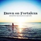 Dawn On Fortaleza Brazilian Bossanova Moods by Various Artists