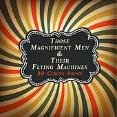 Those Magnificent Men & Their Flying Machines: 30 Circus Songs Including Entry of the Gladiators, Barnum and Bailey's Favorite, Those Magnificent Men in Their Flying Machines, And Ringling Brothers Grand Entry! by Various Artists