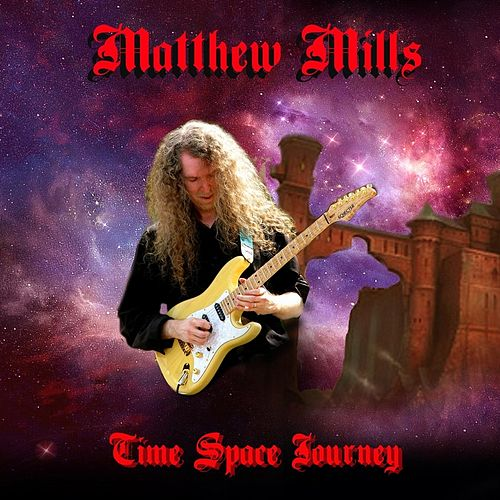Matthew Mills: Time Space Journey by Matthew Mills