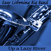 Easy Listening Big Band: Up a Lazy River by The O'Neill Brothers Group