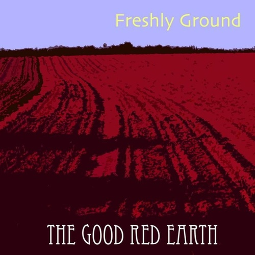 The Good Red Earth by Freshly Ground